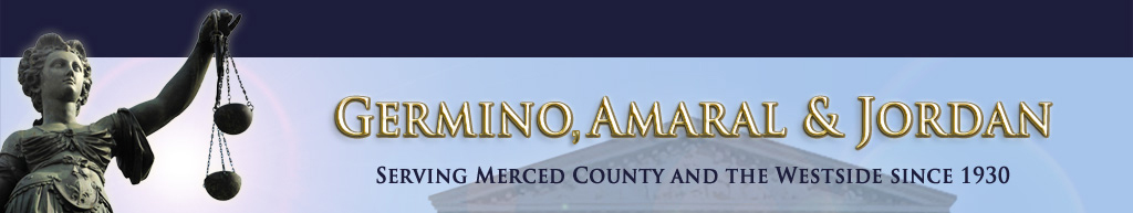 Germino Amaral and Jordan - Serving Merced County Since 1930